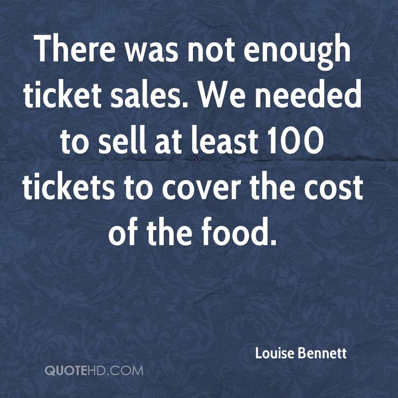 There was not enough ticket sales. We needed to sell at least 100 tickets to cover the cost of the food.
