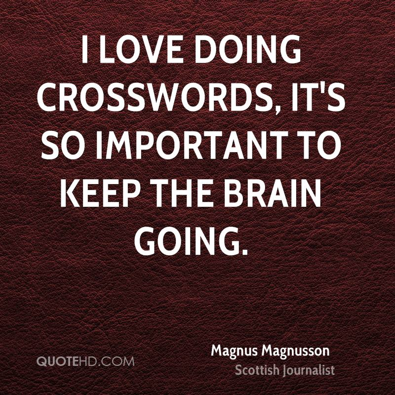 I love doing crosswords, it's so important to keep the brain going.
