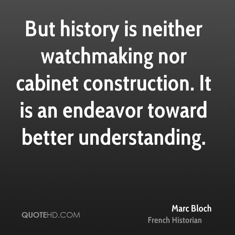 But history is neither watchmaking nor cabinet construction. It is an endeavor toward better understanding.