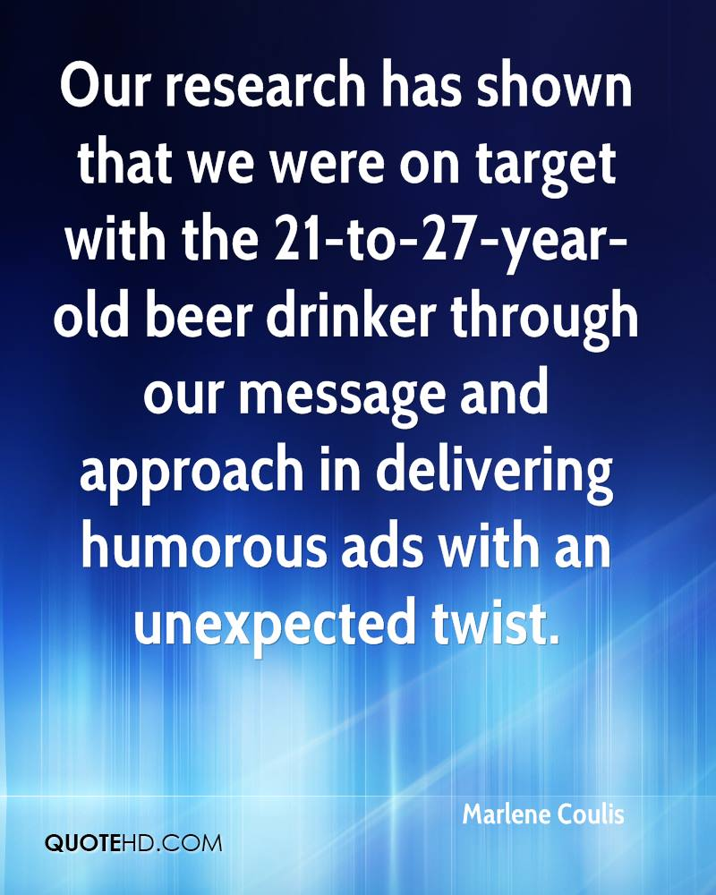 Our research has shown that we were on target with the 21 to 27
