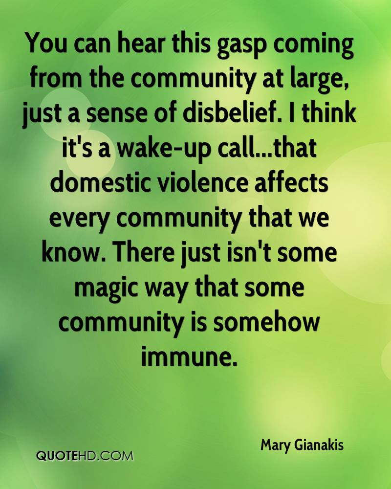You can hear this gasp coming from the community at large, just a sense of disbelief. I think it's a wake-up call...that domestic violence affects every community that we know. There just isn't some magic way that some community is somehow immune.