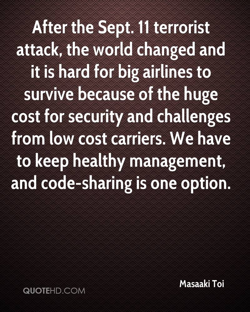 After the Sept. 11 terrorist attack, the world changed and it is hard for big airlines to survive because of the huge cost for security and challenges from low cost carriers. We have to keep healthy management, and code-sharing is one option.