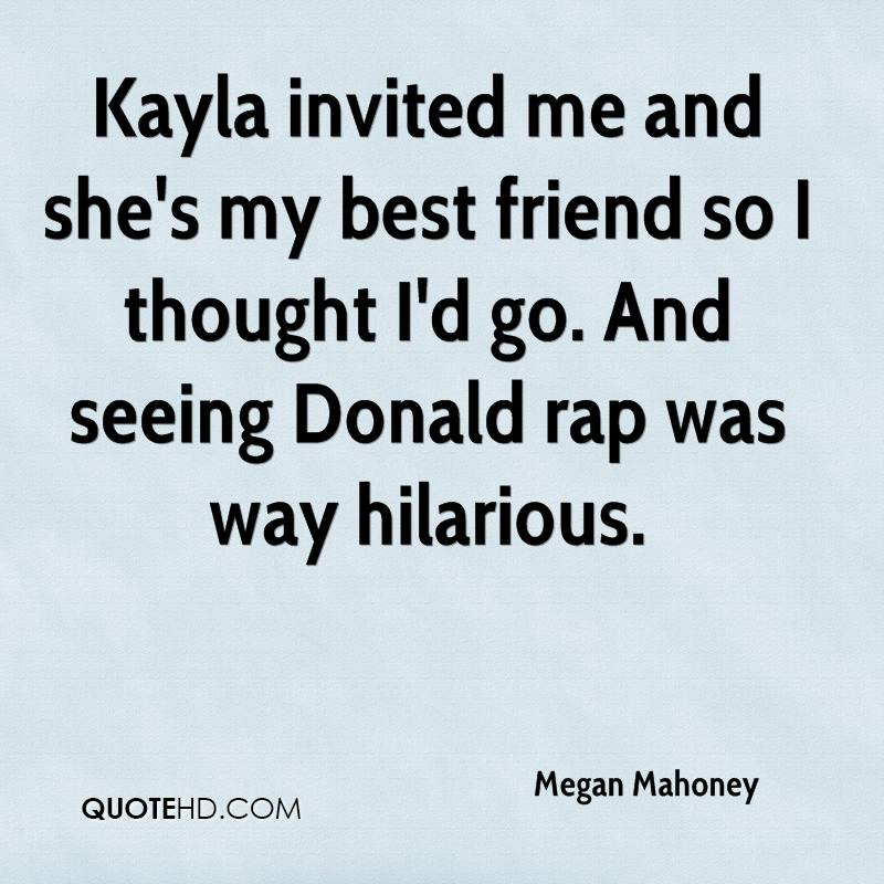 Kayla Invited Me And Sheu0027s My Best Friend So I Thought Iu0027d Go.
