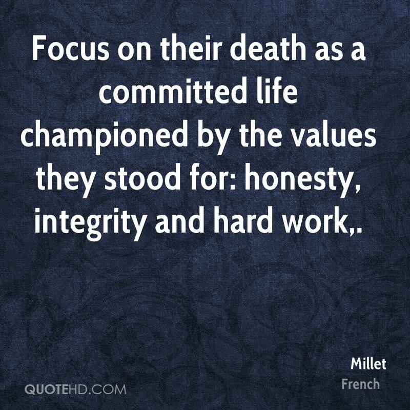 Focus on their death as a committed life championed by the values they stood for: honesty, integrity and hard work.