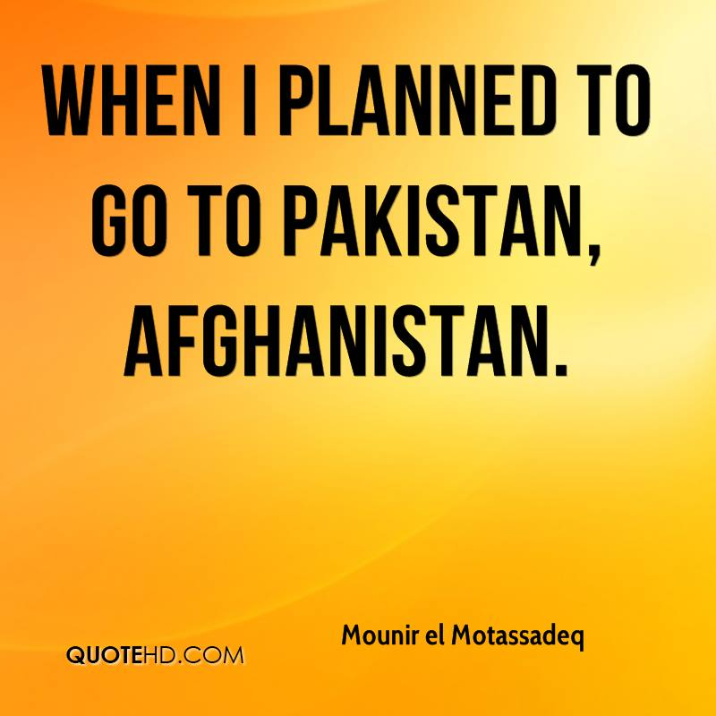 when I planned to go to Pakistan, Afghanistan.