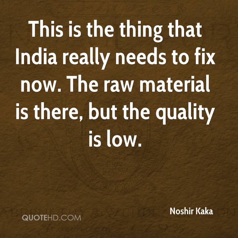 This is the thing that India really needs to fix now. The raw material is there, but the quality is low.