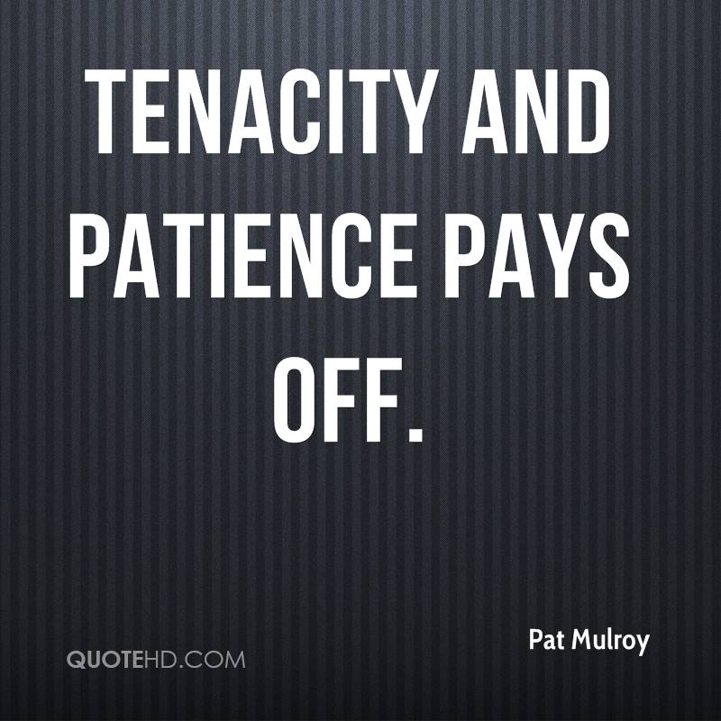 Tenacity and patience pays off.
