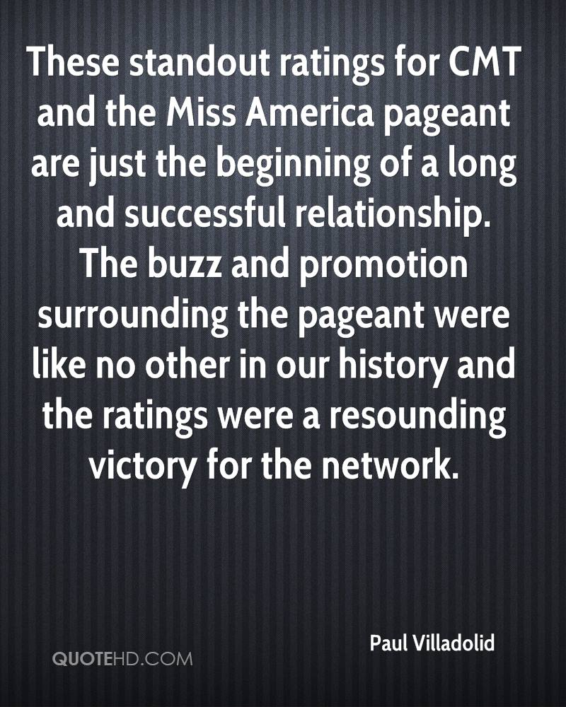 These standout ratings for CMT and the Miss America pageant are just the beginning of a long and successful relationship. The buzz and promotion surrounding the pageant were like no other in our history and the ratings were a resounding victory for the network.