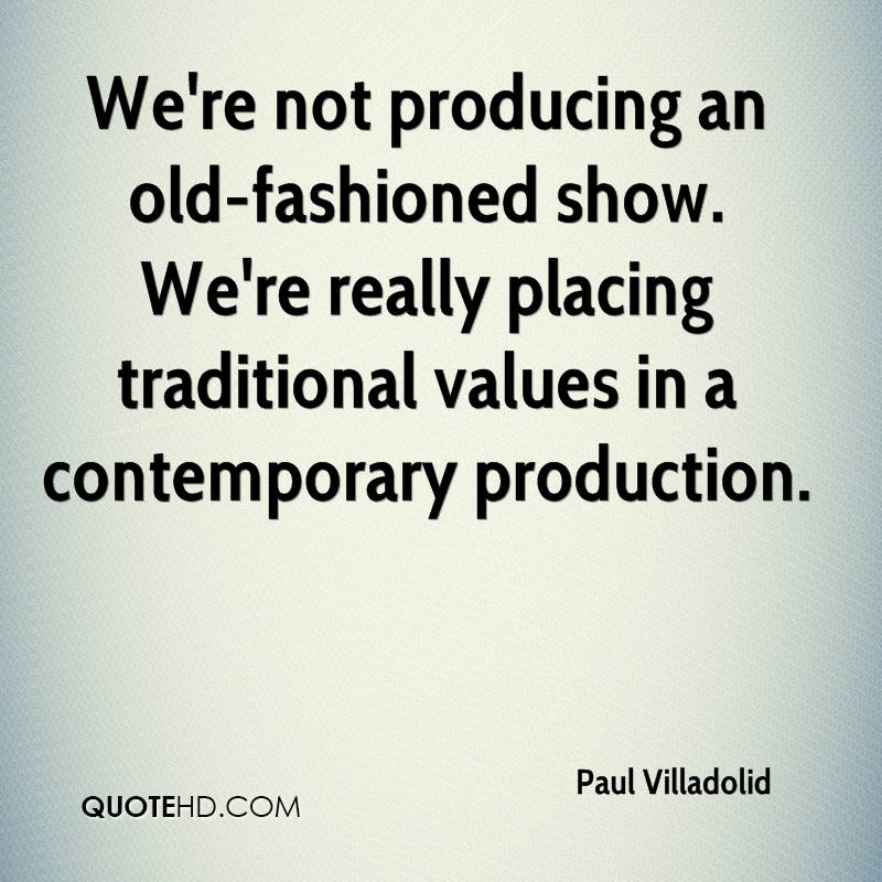 We're not producing an old-fashioned show. We're really placing traditional values in a contemporary production.