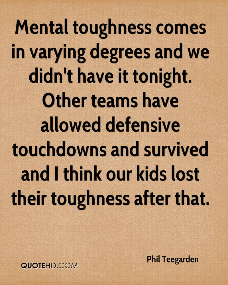 Mental toughness comes in varying degrees and we didn't have it tonight. Other teams have allowed defensive touchdowns and survived and I think our kids lost their toughness after that.