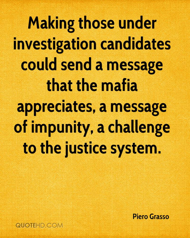 Making those under investigation candidates could send a message that the mafia appreciates, a message of impunity, a challenge to the justice system.