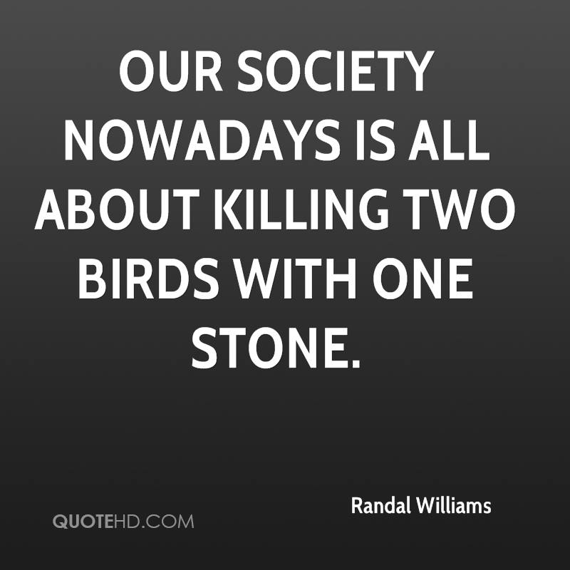 Our society nowadays is all about killing two birds with one stone.