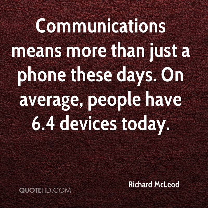 Communications means more than just a phone these days. On average, people have 6.4 devices today.