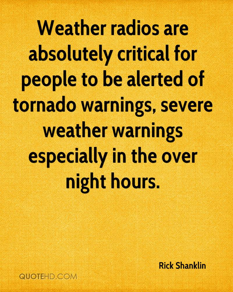 Weather radios are absolutely critical for people to be alerted of tornado warnings, severe weather warnings especially in the over night hours.