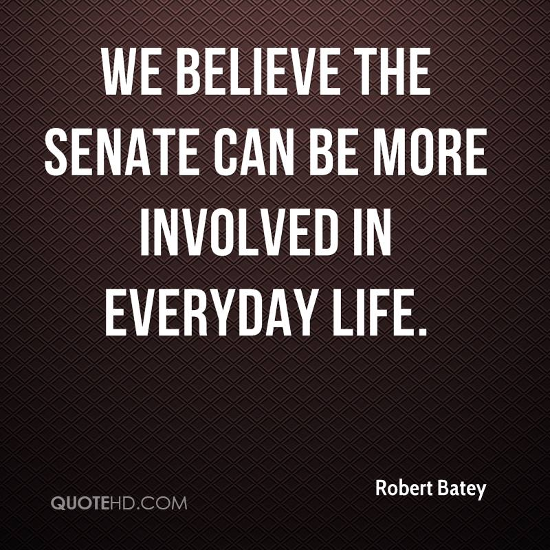 We believe the senate can be more involved in everyday life.