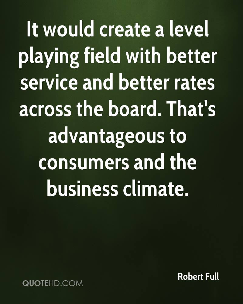 It would create a level playing field with better service and better rates across the board. That's advantageous to consumers and the business climate.