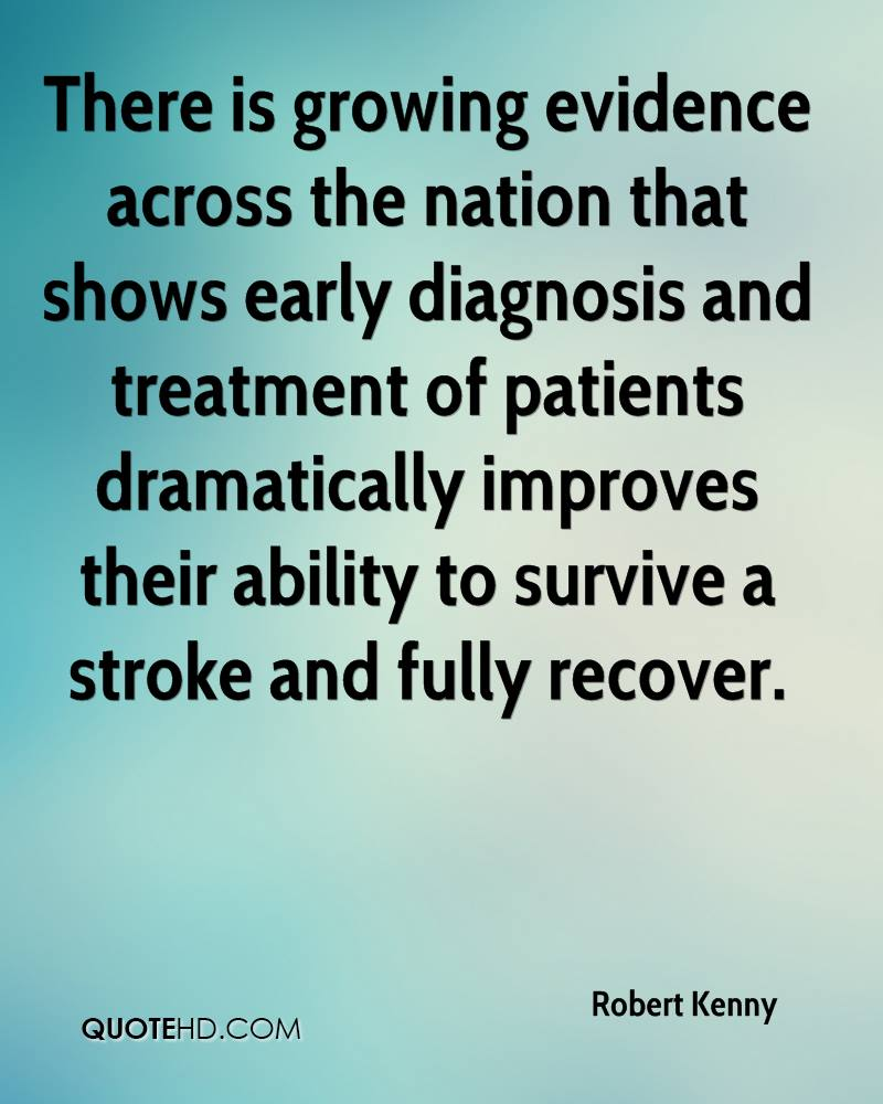 There is growing evidence across the nation that shows early diagnosis and treatment of patients dramatically improves their ability to survive a stroke and fully recover.
