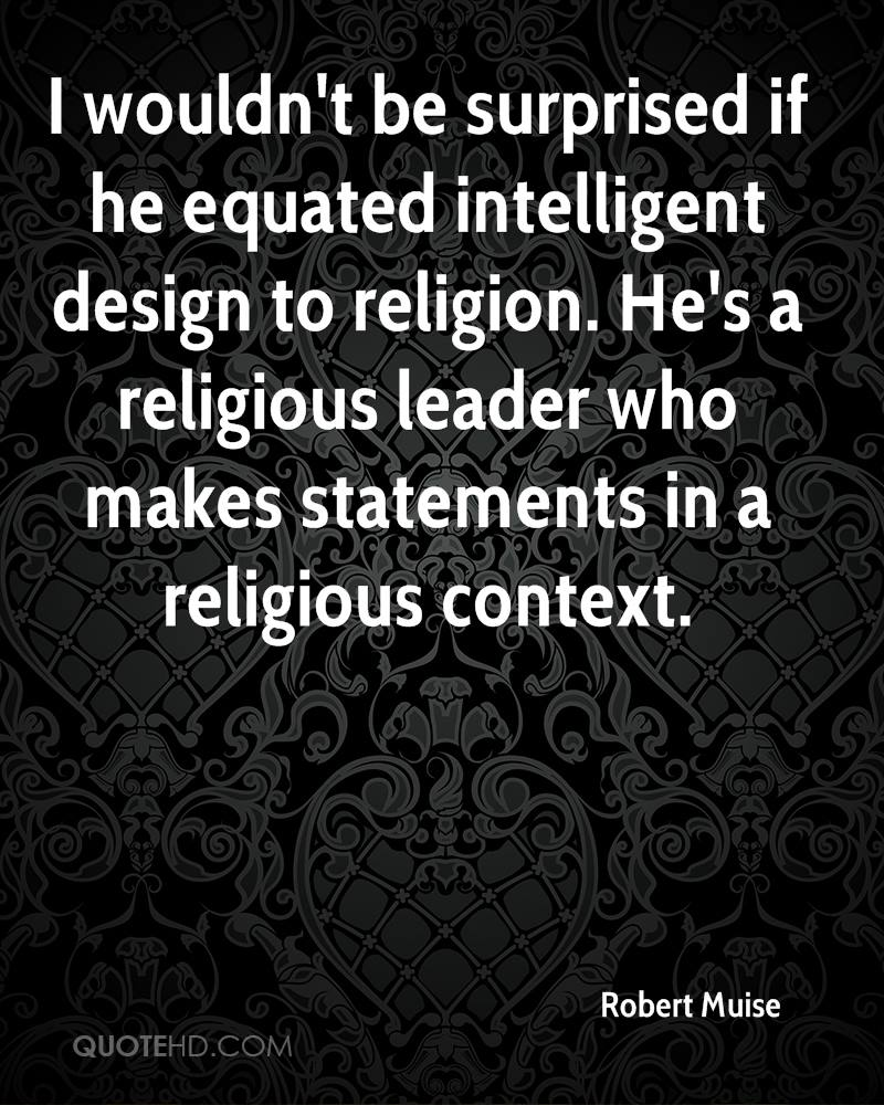 I wouldn't be surprised if he equated intelligent design to religion. He's a religious leader who makes statements in a religious context.