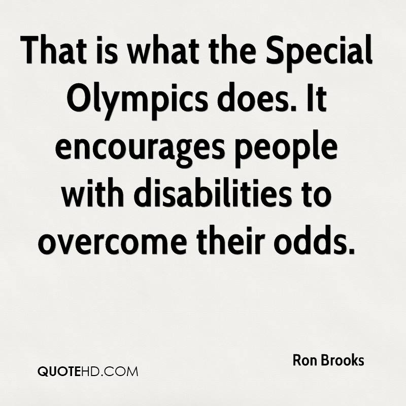 That is what the Special Olympics does. It encourages people with disabilities to overcome their odds.