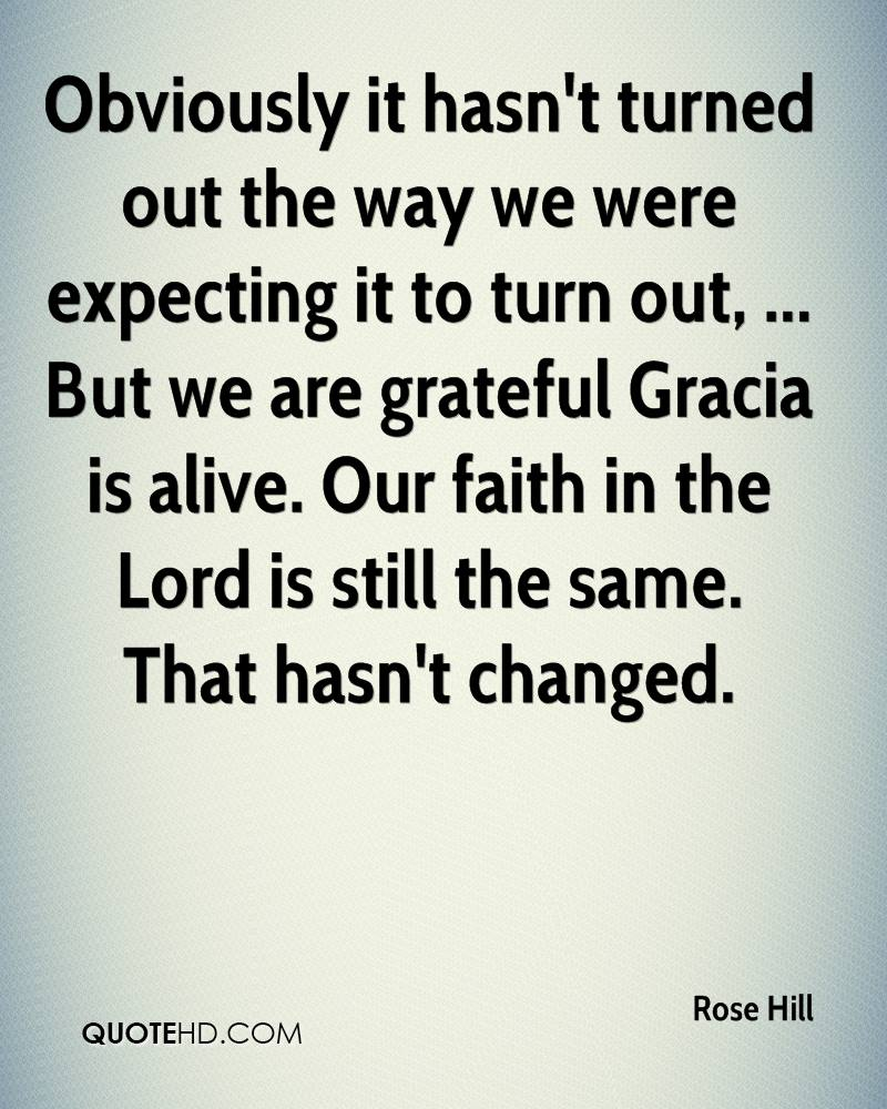 Obviously it hasn't turned out the way we were expecting it to turn out, ... But we are grateful Gracia is alive. Our faith in the Lord is still the same. That hasn't changed.