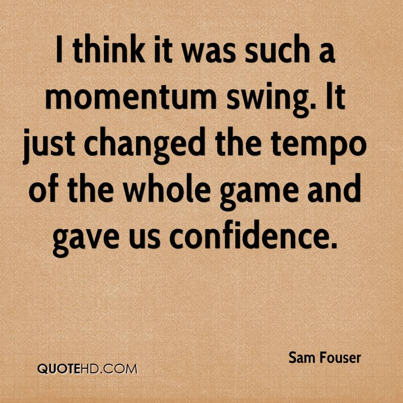 I think it was such a momentum swing. It just changed the tempo of the whole game and gave us confidence.