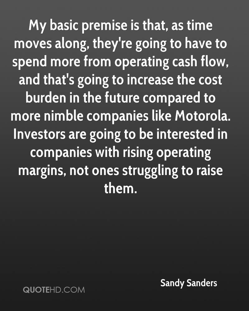 My basic premise is that, as time moves along, they're going to have to spend more from operating cash flow, and that's going to increase the cost burden in the future compared to more nimble companies like Motorola. Investors are going to be interested in companies with rising operating margins, not ones struggling to raise them.