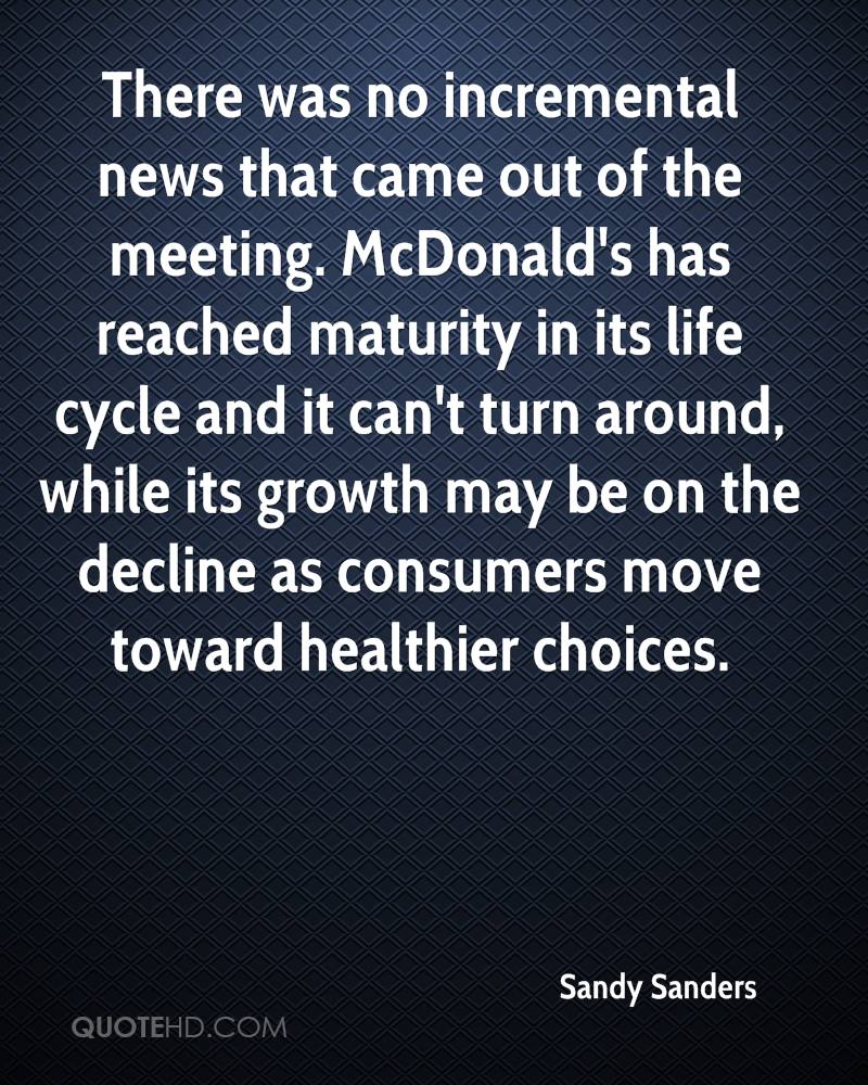 There was no incremental news that came out of the meeting. McDonald's has reached maturity in its life cycle and it can't turn around, while its growth may be on the decline as consumers move toward healthier choices.