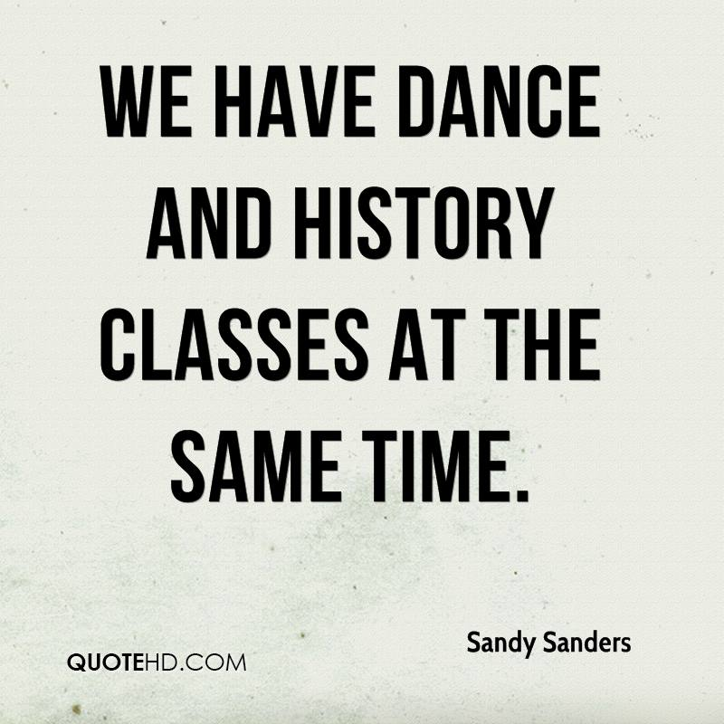 We have dance and history classes at the same time.