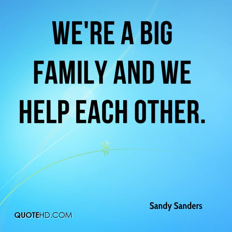 We're a big family and we help each other.