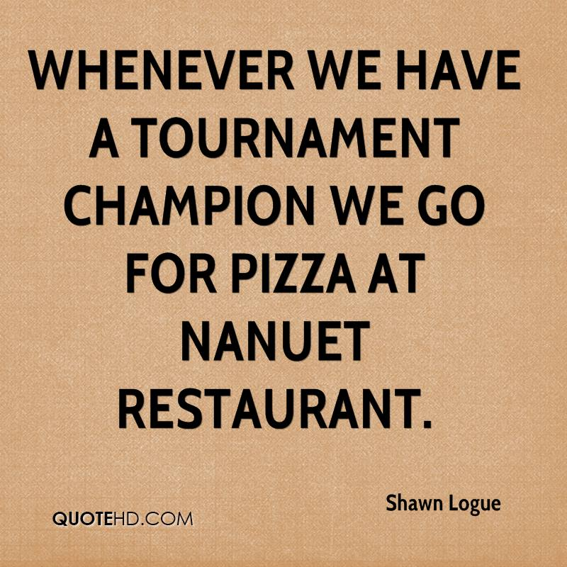 Whenever we have a tournament champion we go for pizza at Nanuet Restaurant.