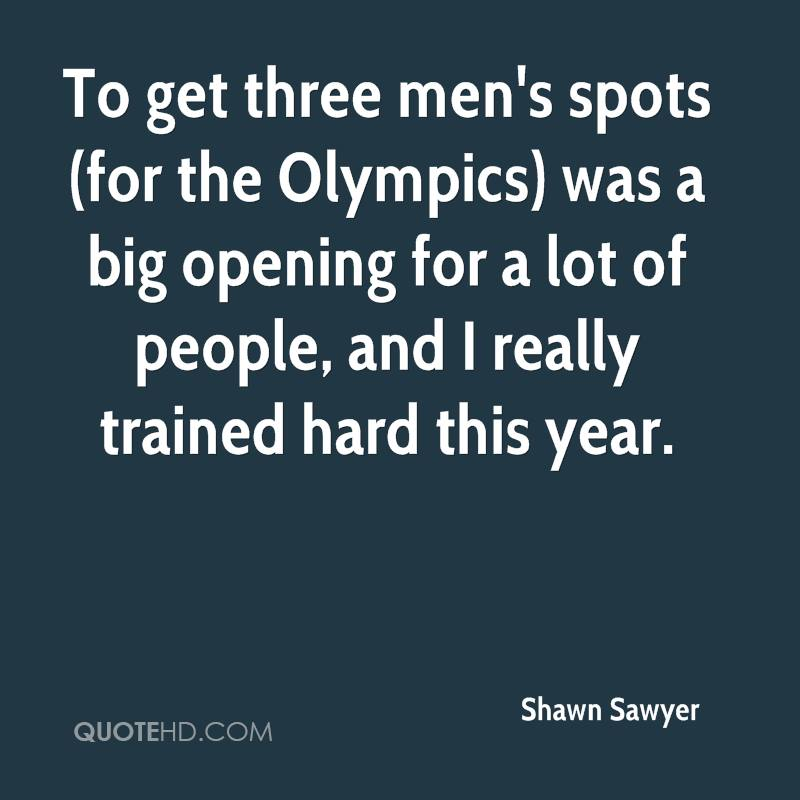 To get three men's spots (for the Olympics) was a big opening for a lot of people, and I really trained hard this year.
