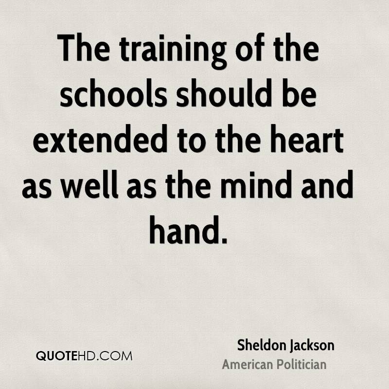 The training of the schools should be extended to the heart as well as the mind and hand.