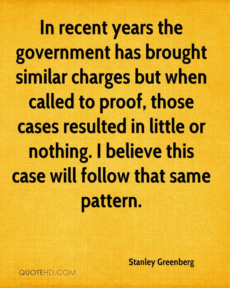 In recent years the government has brought similar charges but when called to proof, those cases resulted in little or nothing. I believe this case will follow that same pattern.