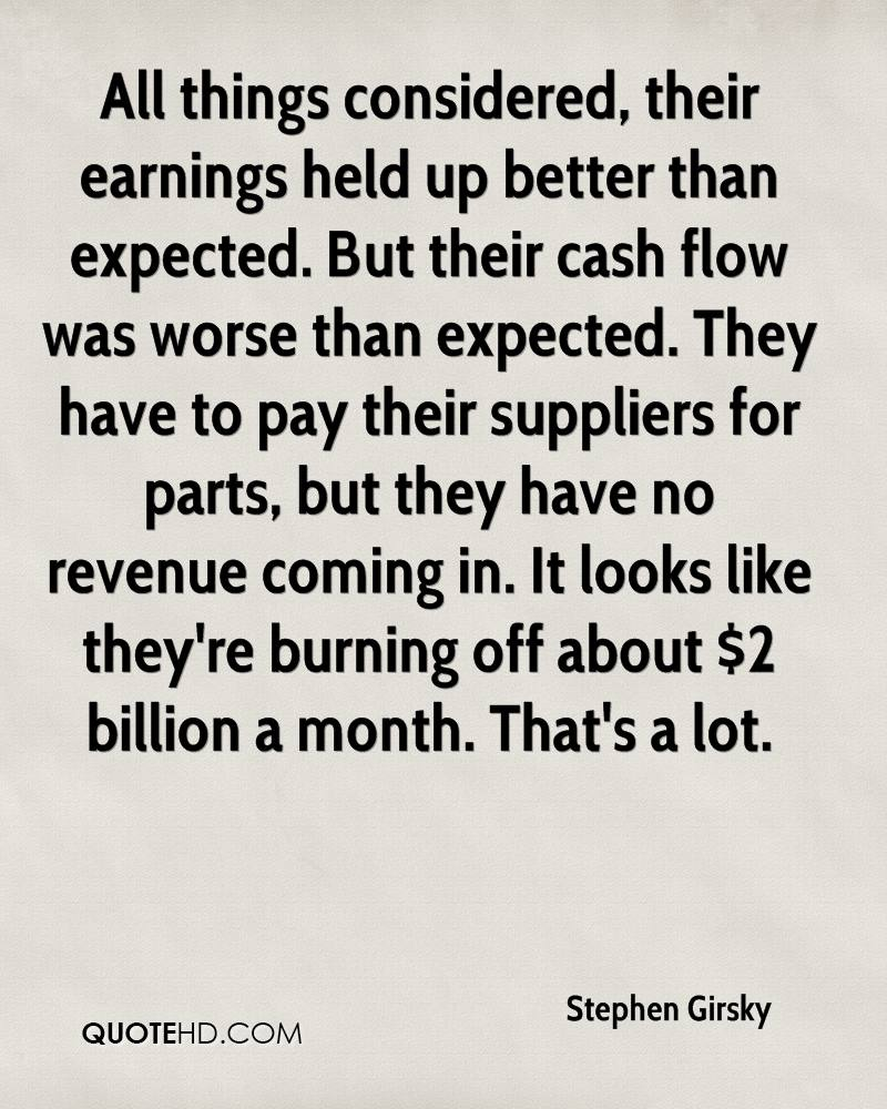 All things considered, their earnings held up better than expected. But their cash flow was worse than expected. They have to pay their suppliers for parts, but they have no revenue coming in. It looks like they're burning off about $2 billion a month. That's a lot.
