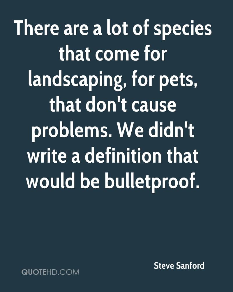 There are a lot of species that come for landscaping, for pets, that don't cause problems. We didn't write a definition that would be bulletproof.