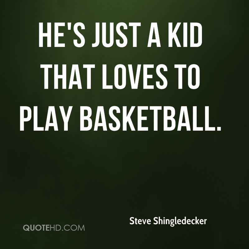 He's just a kid that loves to play basketball.