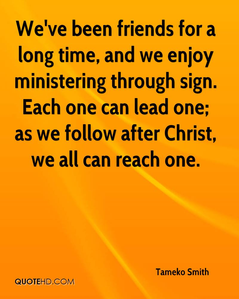 We've been friends for a long time, and we enjoy ministering through sign. Each one can lead one; as we follow after Christ, we all can reach one.