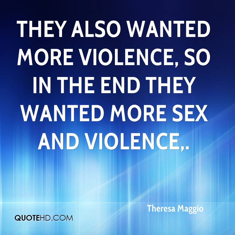 They also wanted more violence, so in the end they wanted more sex and violence.