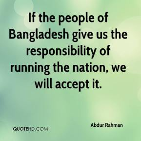 Abdur Rahman - If the people of Bangladesh give us the responsibility of running the nation, we will accept it.