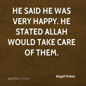 Abigail Perkins - He said he was very happy. He stated Allah would take care of them.