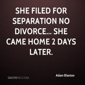 She filed for separation no divorce... She came home 2 days later.