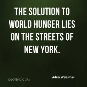 Adam Weissman - The solution to world hunger lies on the streets of New York.