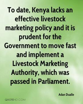 Adan Dualle - To date, Kenya lacks an effective livestock marketing policy and it is prudent for the Government to move fast and implement a Livestock Marketing Authority, which was passed in Parliament.