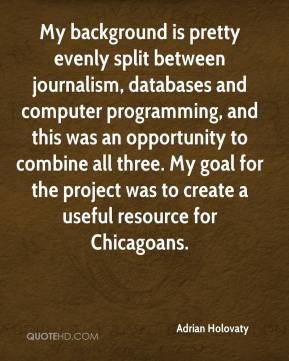 Adrian Holovaty - My background is pretty evenly split between journalism, databases and computer programming, and this was an opportunity to combine all three. My goal for the project was to create a useful resource for Chicagoans.