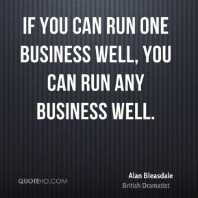 If you can run one business well, you can run any business well.