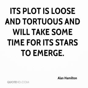 Alan Hamilton - Its plot is loose and tortuous and will take some time for its stars to emerge.