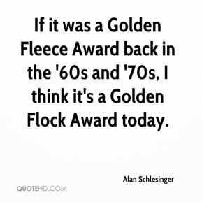 Alan Schlesinger - If it was a Golden Fleece Award back in the '60s and '70s, I think it's a Golden Flock Award today.