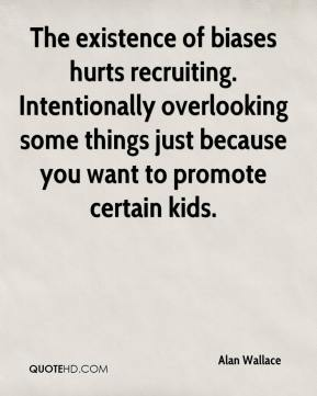 The existence of biases hurts recruiting. Intentionally overlooking some things just because you want to promote certain kids.