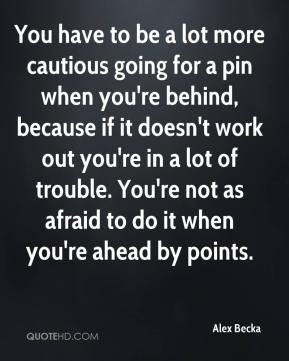Alex Becka - You have to be a lot more cautious going for a pin when you're behind, because if it doesn't work out you're in a lot of trouble. You're not as afraid to do it when you're ahead by points.