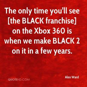 The only time you'll see [the BLACK franchise] on the Xbox 360 is when we make BLACK 2 on it in a few years.